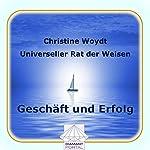 Geschäft und Erfolg. Universeller Rat der Weisen | Christine Woydt