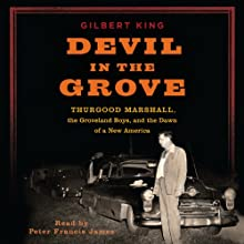 Devil in the Grove: Thurgood Marshall, the Groveland Boys, and the Dawn of a New America (       UNABRIDGED) by Gilbert King Narrated by Peter Francis James