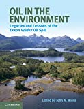 Oil in the Environment: Legacies and Lessons of the Exxon Valdez Oil Spill