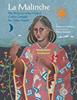 La Malinche: The Princess Who Helped Cortes Conquer an Empire (Groundwood Books)