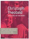 echange, troc Christoph Theobald - Vous avez dit vocation ?