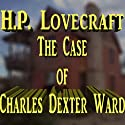 The Case of Charles Dexter Ward (       UNABRIDGED) by H. P. Lovecraft Narrated by Mike Vendetti