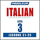Italian Level 3 Lessons 21-25: Learn to Speak and Understand Italian with Pimsleur Language Programs Hörbuch von  Pimsleur Gesprochen von:  Pimsleur