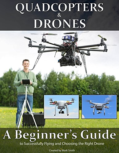 Quadcopters and Drones: A Beginner's Guide
