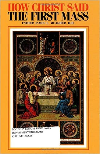 How Christ Said the First Mass or the Lord's Last Supper written by James L. Meagher