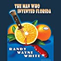 The Man Who Invented Florida: Doc Ford #3 (       UNABRIDGED) by Randy Wayne White Narrated by Dick Hill