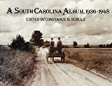 A South Carolina Album, 1936-1948: Documentary Photography in the Palmetto State from the Farm Security Administration, Office of War Information, an