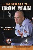 Baseball's Iron Man: Cal Ripken JR. a Tribute