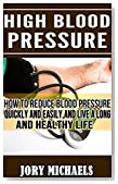 High Blood Pressure: How to reduce blood pressure quickly and easily and live a long and healthy life