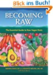 Becoming Raw: The Essential Guide to...