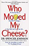 Who Moved My Cheese?: An Amazing Way to Deal with Change in Your Work and in Your Life (0091883768) by Spencer Johnson