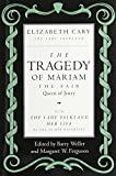 Elizabeth Cary The Tragedy of Mariam, the Fair Queen of Jewry: With the Lady Falkland, Her Life, by One of Her Daughters