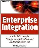 Enterprise Integration: An Architecture for Enterprise Application and Systems Integration