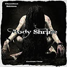 Body Shrine: Omnibus Edition Audiobook by Amanda Close Narrated by Persephone Rose