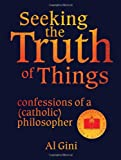 img - for Seeking the Truth of Things: confessions of a (catholic) philosopher book / textbook / text book