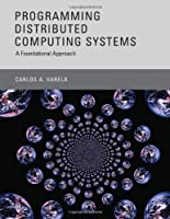 Programming Distributed Computing Systems: A Foundational Approach Front Cover