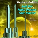 And Not Make Dreams Your Master Audiobook by Stephen Goldin Narrated by James Robert Killavey