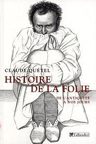 Histoire de la folie : De l'Antiquit� � nos jours par Claude Qu�tel