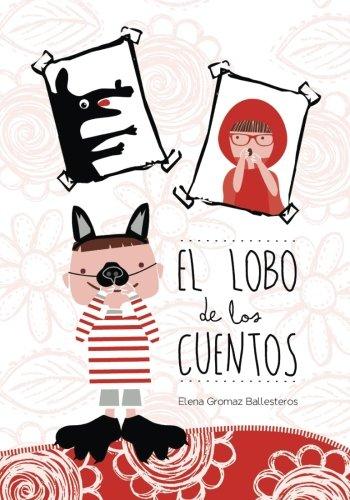 El lobo de los cuentos: Cuentos infantiles de 3 a 6 años