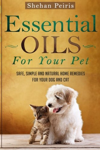 essential oils for your pet safe simple and natural home remedies for your dog and cat. Black Bedroom Furniture Sets. Home Design Ideas