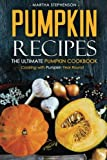 Pumpkin Recipes - The Ultimate Pumpkin Cookbook: Cooking with Pumpkin Year Round