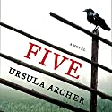 Five: A Novel (       UNABRIDGED) by Ursula Archer Narrated by Susannah Tyrrell
