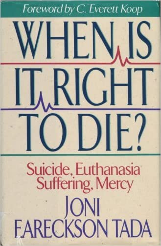 When Is It Right to Die? : Suicide, Euthanasia, Suffering, Mercy written by Joni Eareckson Tada