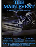 Percussion Ensembles: 3 Un-tuned Percussion Ensembles, Call to Arms, Rims, A Latin Time: Volume 3 (The Main Event)