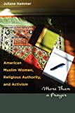 American Muslim Women, Religious Authority, and Activism: More Than a Prayer (Louann Atkins Temple Women & Culture)