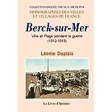 Berck-sur-Mer [Pas-de-Calais], Ville et Plage pendant la guerre : Histoire locale complète de 1912 à 1919 / Léonie Duplais | DUPLAIS, Léonie. Auteur