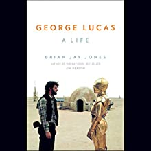 George Lucas: A Life Audiobook by Brian Jay Jones Narrated by Jay Snyder