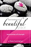 img - for Rock Bottom Is A Beautiful Place, Testimonies of Triumph book / textbook / text book