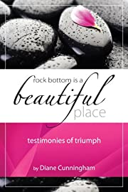 Rock Bottom Is A Beautiful Place: Testimonies of Triumph