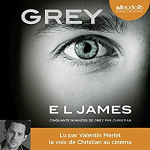 GREY : Cinquante nuances de Grey raconté par Christian | Livre audio