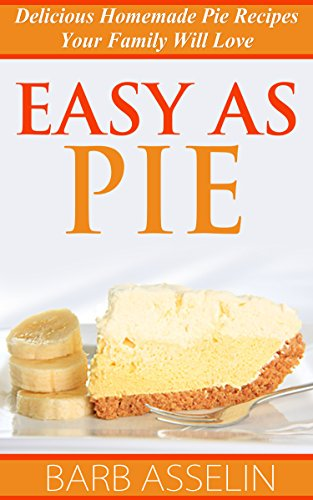 Easy As Pie: Delicious Homemade Pie Recipes by Barb Asselin ebook deal