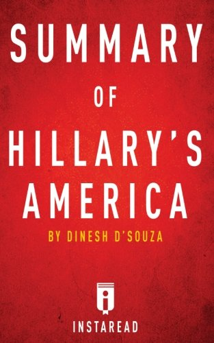 Summary of Hillary's America: by Dinesh D'Souza | Includes Analysis