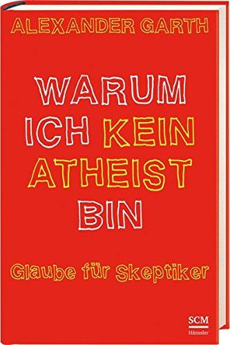 Warum ich kein Atheist bin von Karl-Heinz Vanheiden