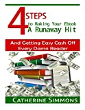 img - for 4 Steps to Making Your Ebook A Runaway Hit: And Getting Easy Cash Off Every Damn Reader book / textbook / text book