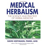 Medical Herbalism: The Science and Practice of Herbal Medicineby David Hoffmann FNIMH  AHG