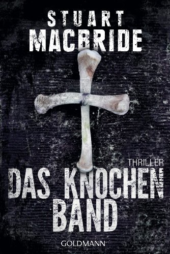 Stuart MacBride - Das Knochenband: Thriller (German Edition)