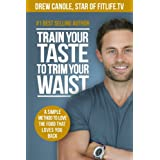 Train Your Taste To Trim Your Waist ~ Drew Canole