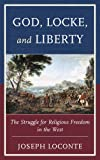 img - for God, Locke, and Liberty: The Struggle for Religious Freedom in the West book / textbook / text book