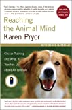 img - for Reaching the Animal Mind: Clicker Training and What It Teaches Us About All Animals book / textbook / text book