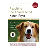 "Reaching the Animal Mind: Clicker Training and What It Teaches Us About All Animalsvon ""Karen Pryor"""