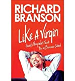 Like a Virgin: Secrets They Won't Teach You at Business School [ LIKE A VIRGIN: SECRETS THEY WON'T TEACH YOU AT BUSINESS SCHOOL ] by Branson, Richard (Author ) on Sep-25-2012 Paperback Richard Branson