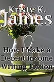 How I Make a Decent Income Writing Fiction