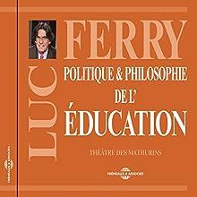 Politique et philosophie de l'éducation | Livre audio Auteur(s) : Luc Ferry Narrateur(s) : Luc Ferry