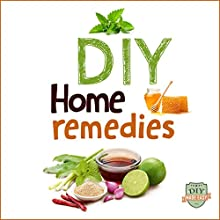 DIY Home Remedies: How to Cure and Heal Ailments at Home (       UNABRIDGED) by DIY Made Easy Narrated by Kurt Feldner
