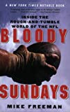 Bloody Sundays: Inside the Rough-and-Tumble World of the NFL (0060739312) by Freeman, Mike