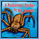 img - for A Huntsman Spider In My House: Little Aussie Critters (Morgan James Kids) book / textbook / text book